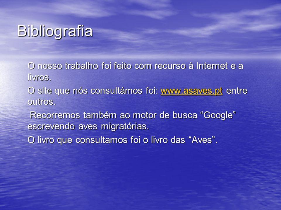 Bibliografia O nosso trabalho foi feito com recurso à Internet e a livros. O site que nós consultámos foi: www.asaves.pt entre outros.