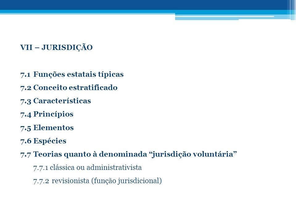 VII – JURISDIÇÃO 7.1 Funções estatais típicas. 7.2 Conceito estratificado. 7.3 Características. 7.4 Princípios.