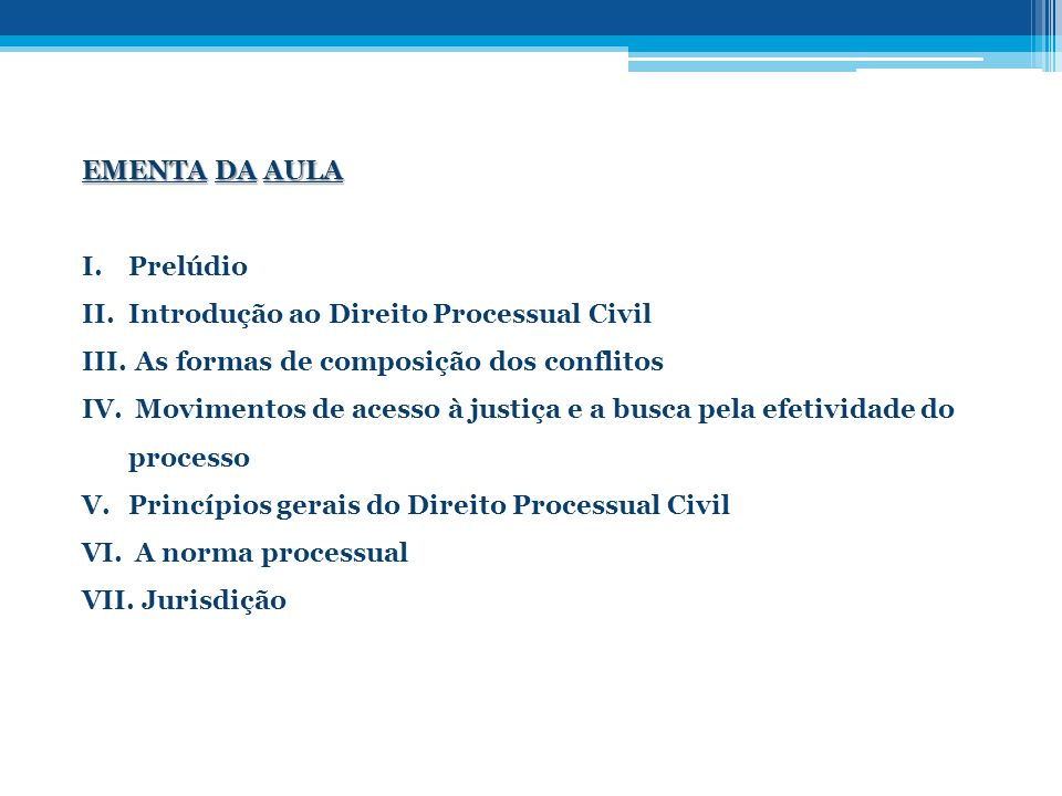 EMENTA DA AULA Prelúdio. Introdução ao Direito Processual Civil. As formas de composição dos conflitos.