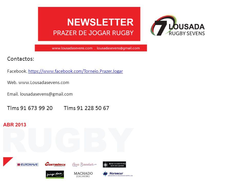 Contactos: Facebook. https://www.facebook.com/Torneio.Prazer.Jogar. Web. www.Lousadasevens.com. Email. lousadasevens@gmail.com.
