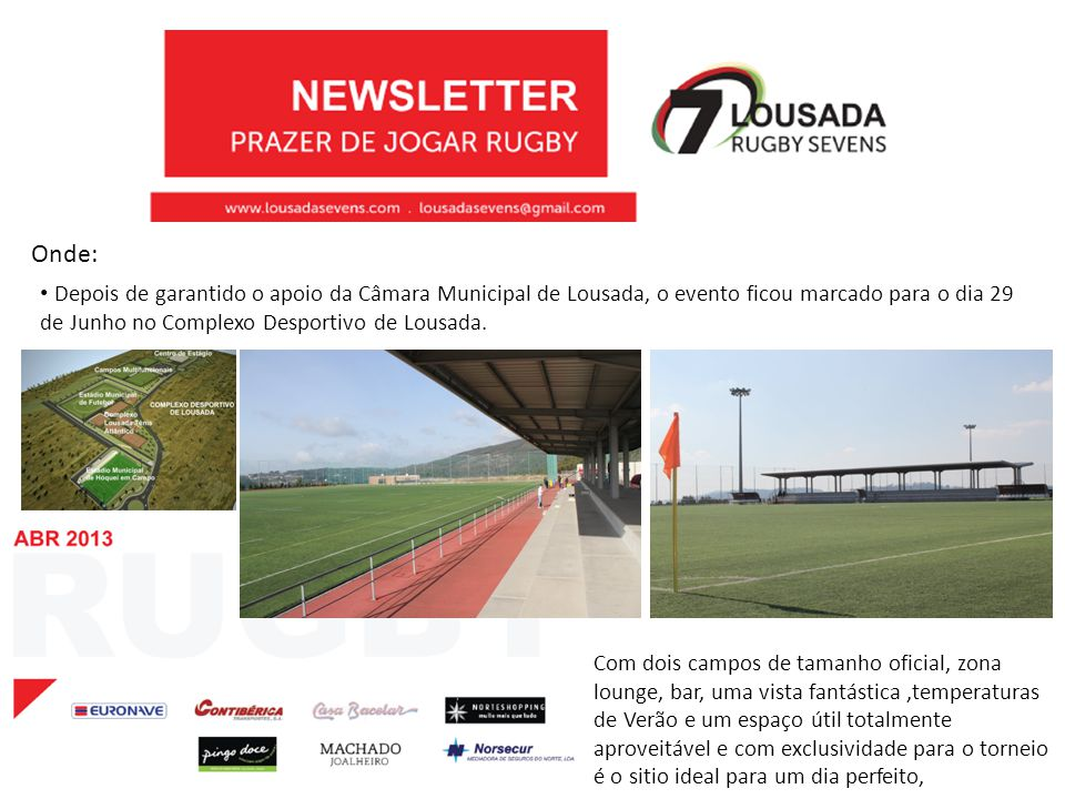 Onde: Depois de garantido o apoio da Câmara Municipal de Lousada, o evento ficou marcado para o dia 29 de Junho no Complexo Desportivo de Lousada.