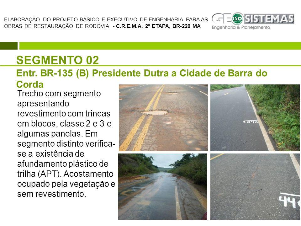 ELABORAÇÃO DO PROJETO BÁSICO E EXECUTIVO DE ENGENHARIA PARA AS OBRAS DE RESTAURAÇÃO DE RODOVIA - C.R.E.M.A. 2ª ETAPA, BR-226 MA