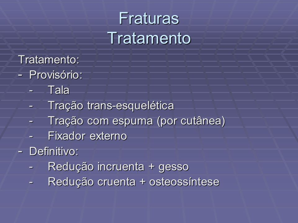 Fraturas Tratamento Tratamento: Provisório: - Tala