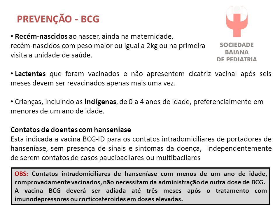 PREVENÇÃO - BCG Recém-nascidos ao nascer, ainda na maternidade,