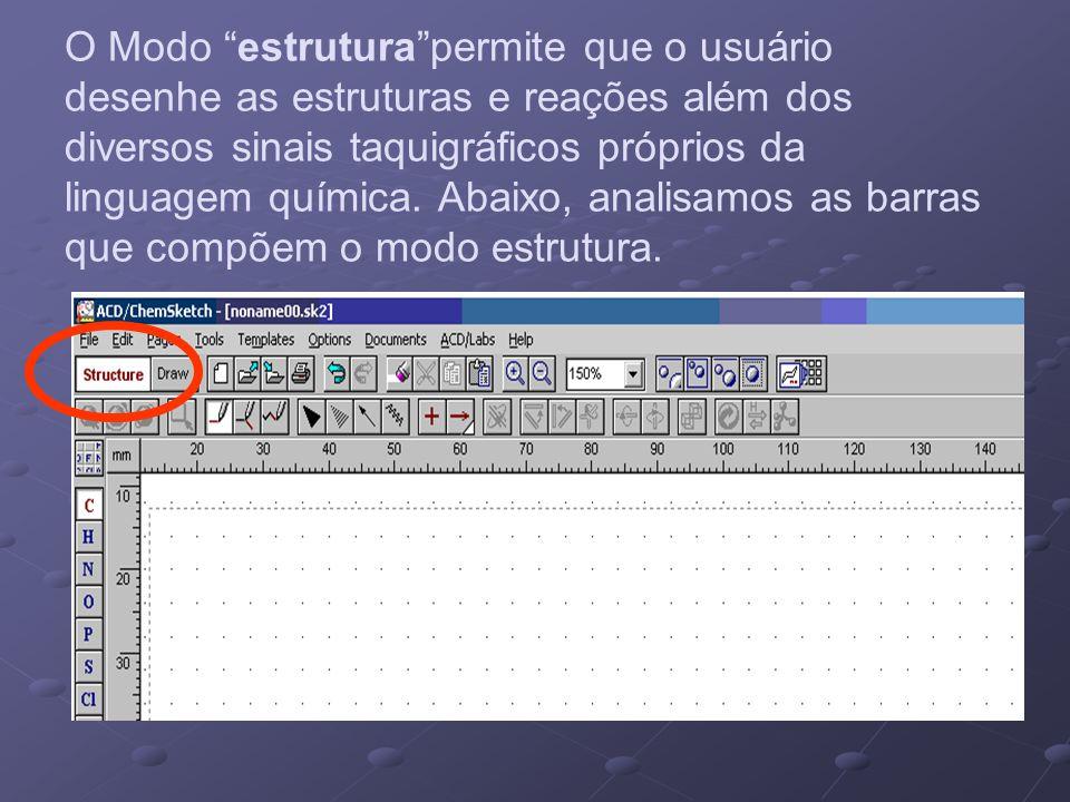 O Modo estrutura permite que o usuário desenhe as estruturas e reações além dos diversos sinais taquigráficos próprios da linguagem química.