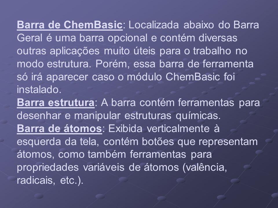 Barra de ChemBasic: Localizada abaixo do Barra Geral é uma barra opcional e contém diversas outras aplicações muito úteis para o trabalho no modo estrutura.