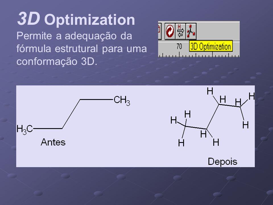 3D Optimization Permite a adequação da fórmula estrutural para uma conformação 3D.