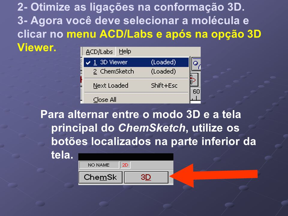2- Otimize as ligações na conformação 3D