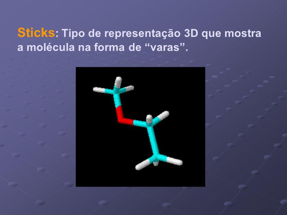Sticks: Tipo de representação 3D que mostra a molécula na forma de varas .