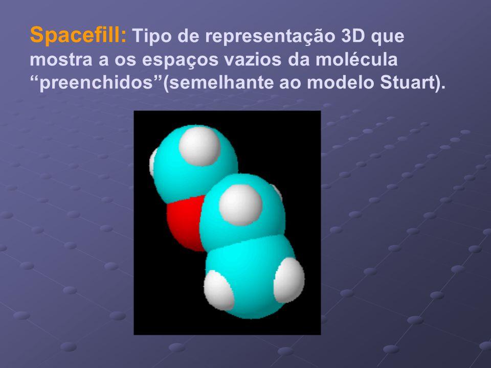 Spacefill: Tipo de representação 3D que mostra a os espaços vazios da molécula preenchidos (semelhante ao modelo Stuart).