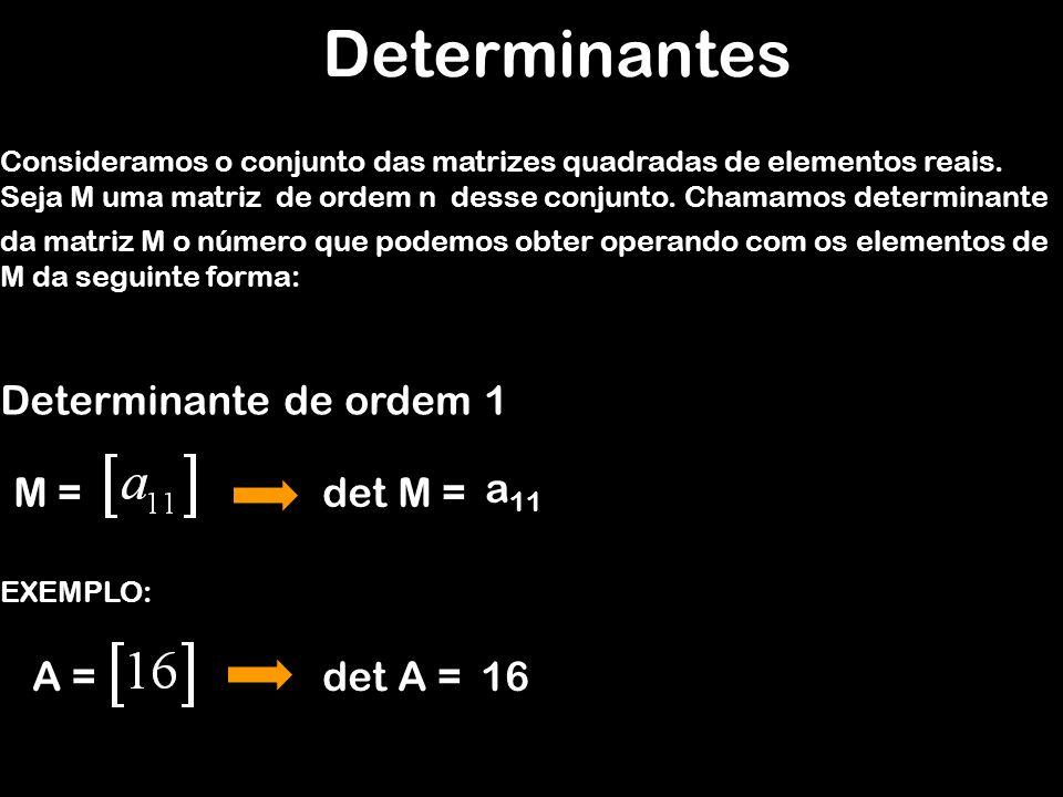 Determinantes Determinante de ordem 1 M = det M = a11 A = det A = 16