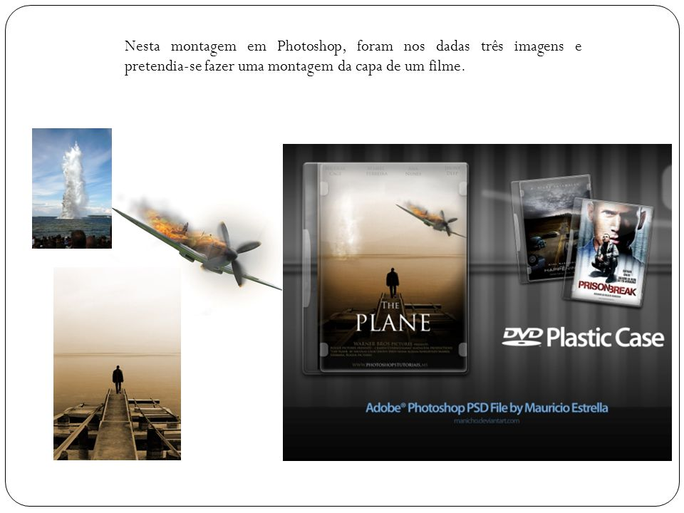Nesta montagem em Photoshop, foram nos dadas três imagens e pretendia-se fazer uma montagem da capa de um filme.