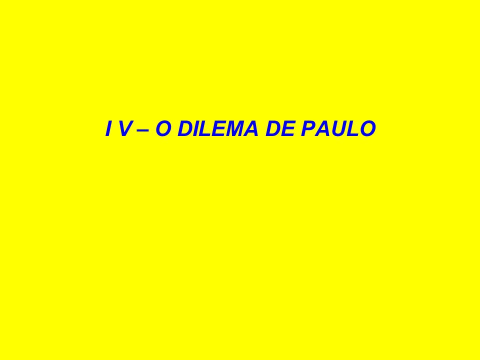 I V – O DILEMA DE PAULO