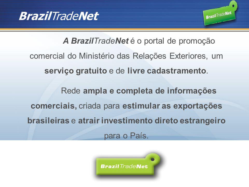 BrazilTradeNet A BrazilTradeNet é o portal de promoção comercial do Ministério das Relações Exteriores, um serviço gratuito e de livre cadastramento.