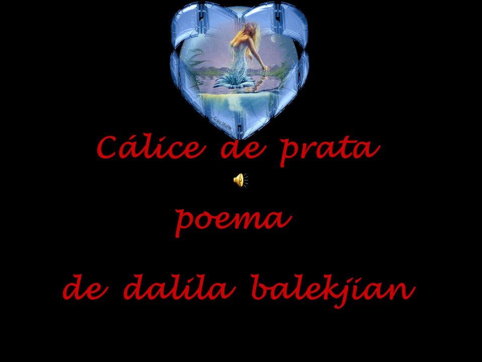 Cálice de prata poema de dalila balekjian