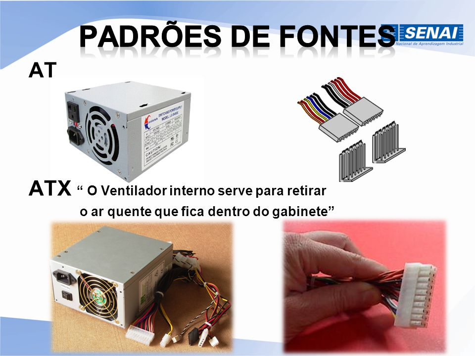 Padrões de Fontes AT ATX O Ventilador interno serve para retirar