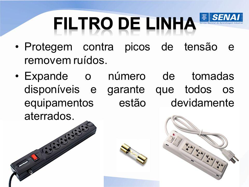 FILTRO DE LINHA Protegem contra picos de tensão e removem ruídos.