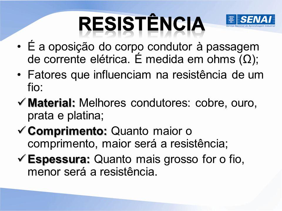 Resistência É a oposição do corpo condutor à passagem de corrente elétrica. É medida em ohms (Ω); Fatores que influenciam na resistência de um fio: