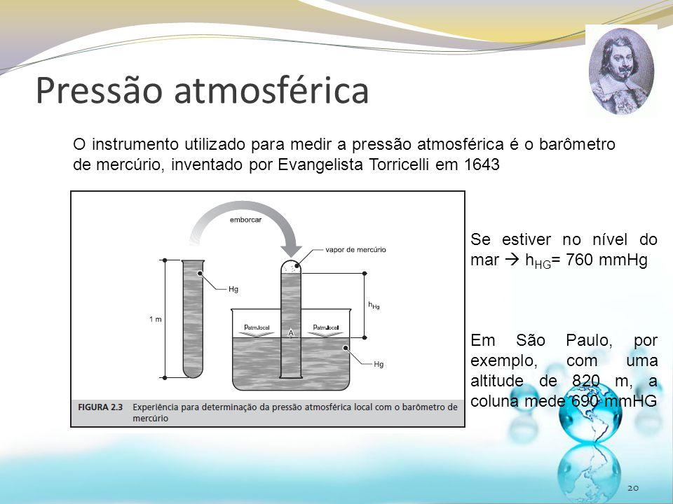 Pressão atmosférica O instrumento utilizado para medir a pressão atmosférica é o barômetro de mercúrio, inventado por Evangelista Torricelli em 1643.