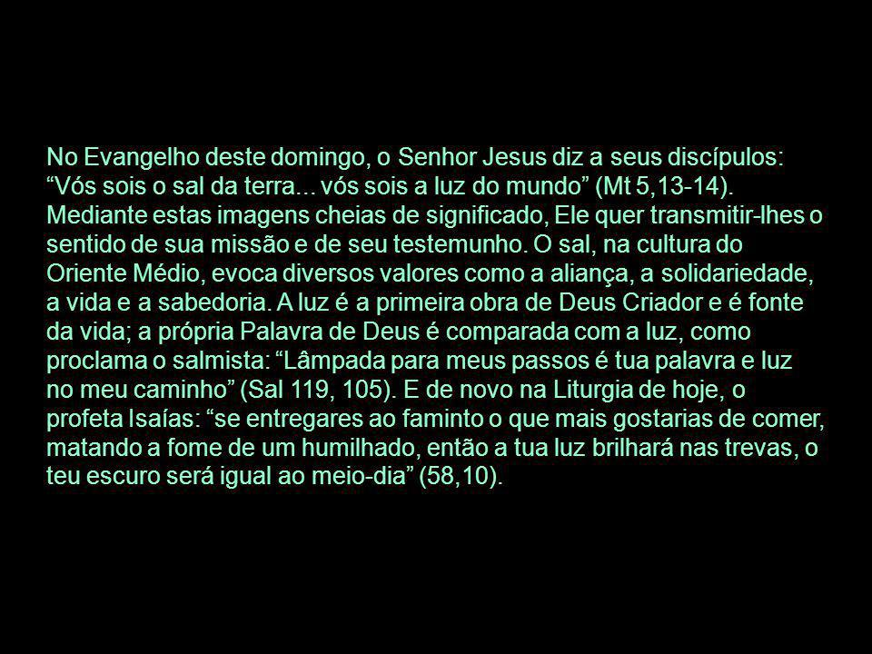No Evangelho deste domingo, o Senhor Jesus diz a seus discípulos: Vós sois o sal da terra...