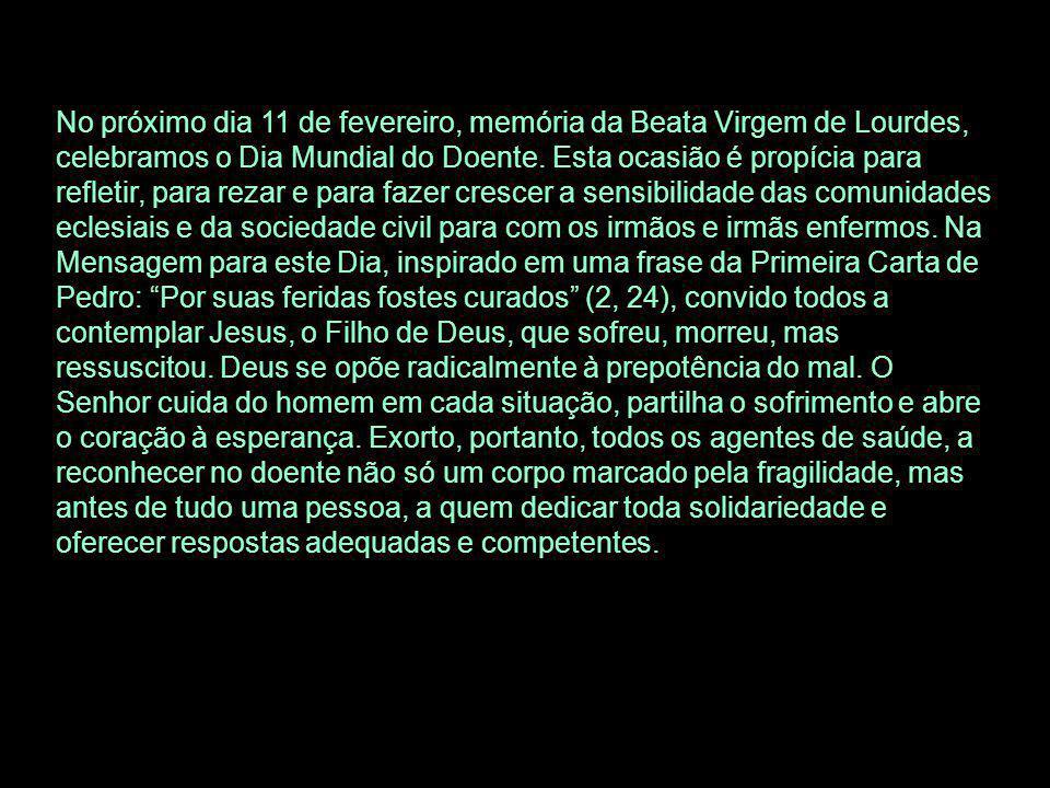 No próximo dia 11 de fevereiro, memória da Beata Virgem de Lourdes, celebramos o Dia Mundial do Doente.