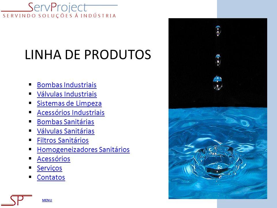 LINHA DE PRODUTOS Bombas Industriais Válvulas Industriais