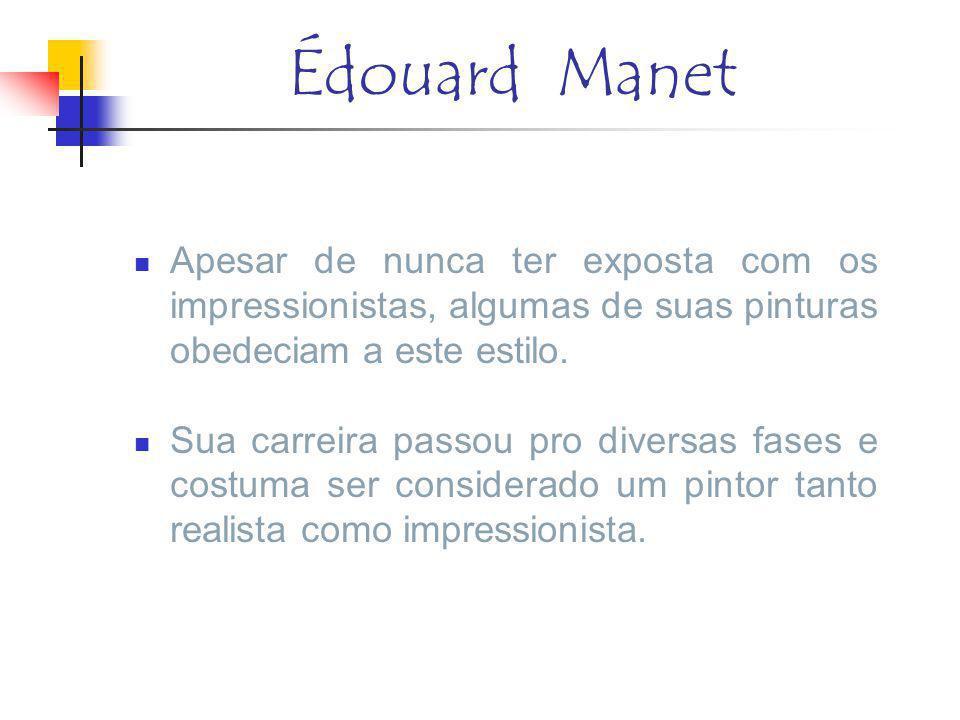 Édouard Manet Apesar de nunca ter exposta com os impressionistas, algumas de suas pinturas obedeciam a este estilo.