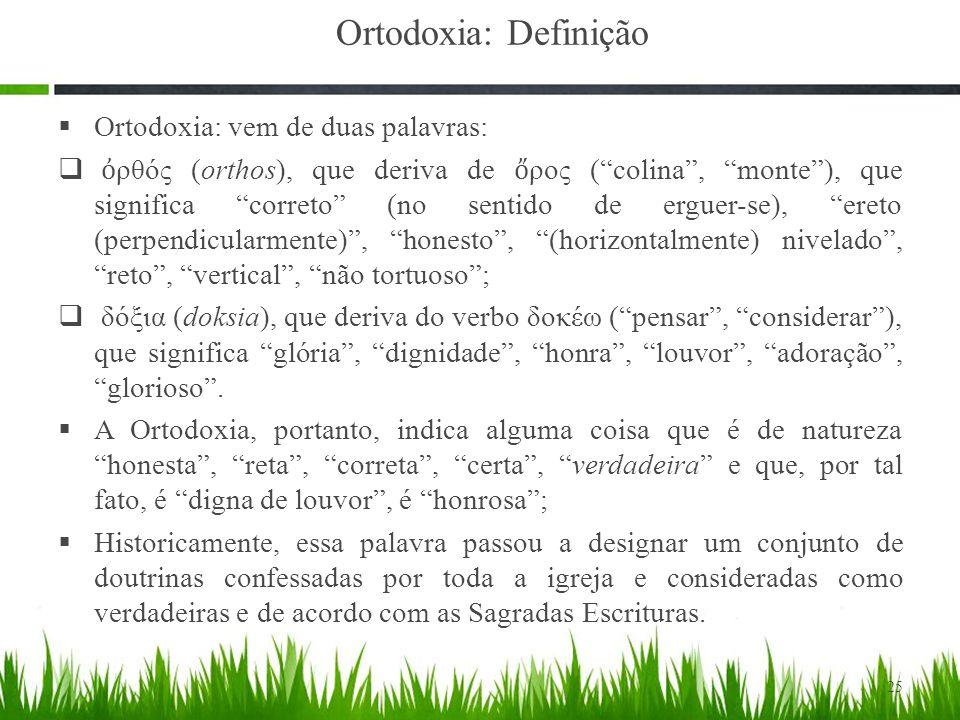 Ortodoxia: Definição Ortodoxia: vem de duas palavras:
