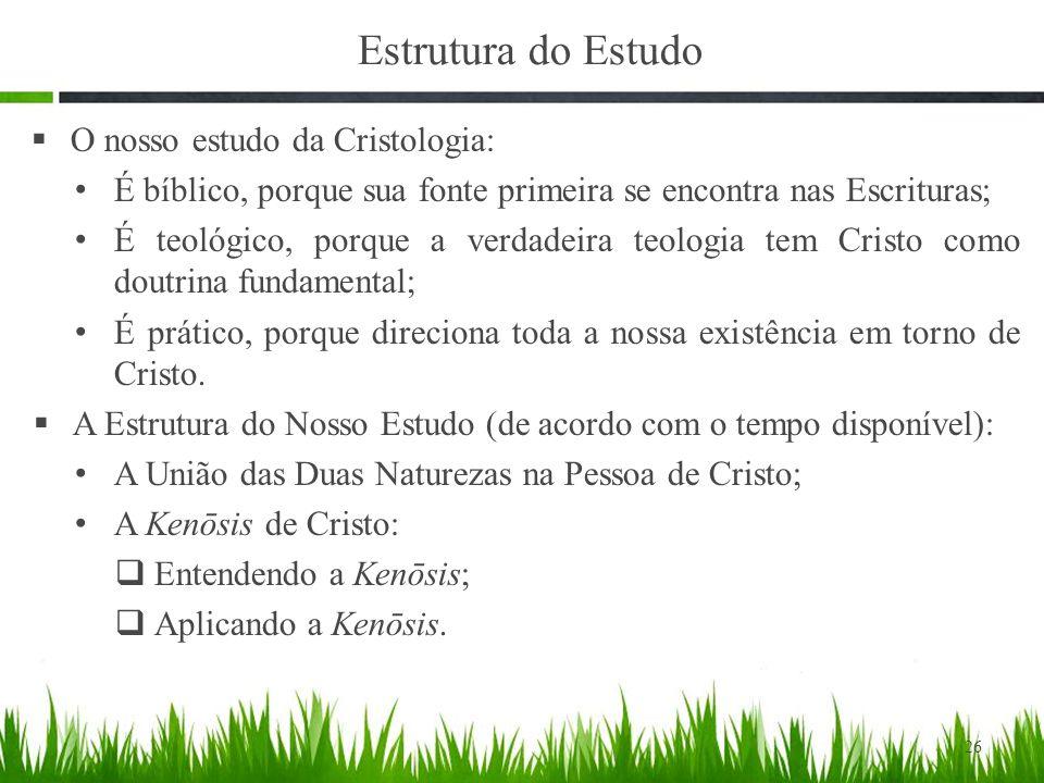 Estrutura do Estudo O nosso estudo da Cristologia: