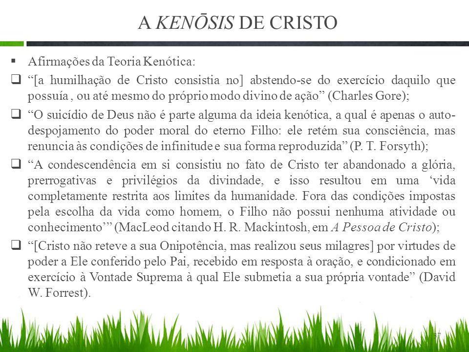 A KENŌSIS DE CRISTO Afirmações da Teoria Kenótica: