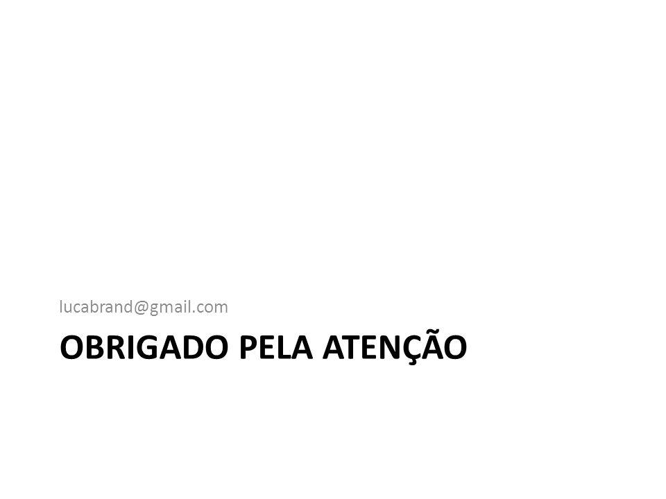 lucabrand@gmail.com OBRIGADO PELA ATENÇÃO