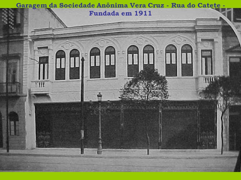 Garagem da Sociedade Anônima Vera Cruz - Rua do Catete - Fundada em 1911