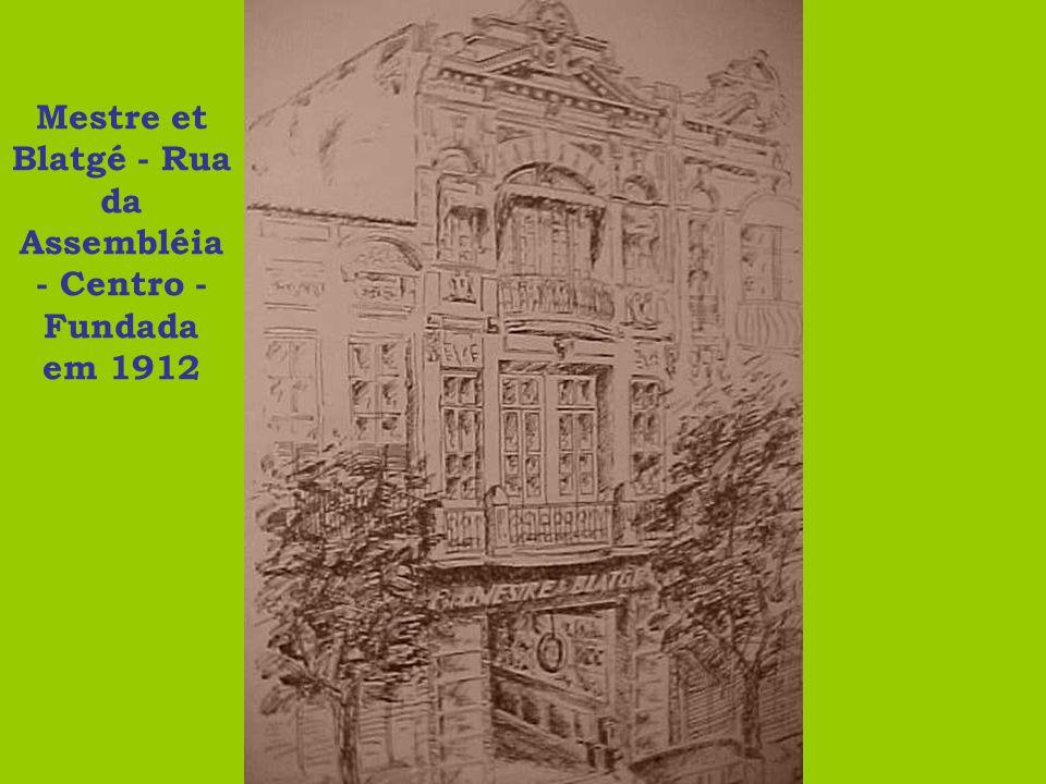 Mestre et Blatgé - Rua da Assembléia - Centro - Fundada em 1912