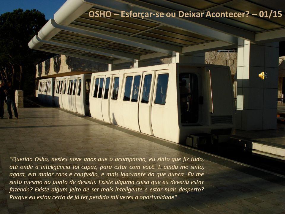 OSHO – Esforçar-se ou Deixar Acontecer – 01/15