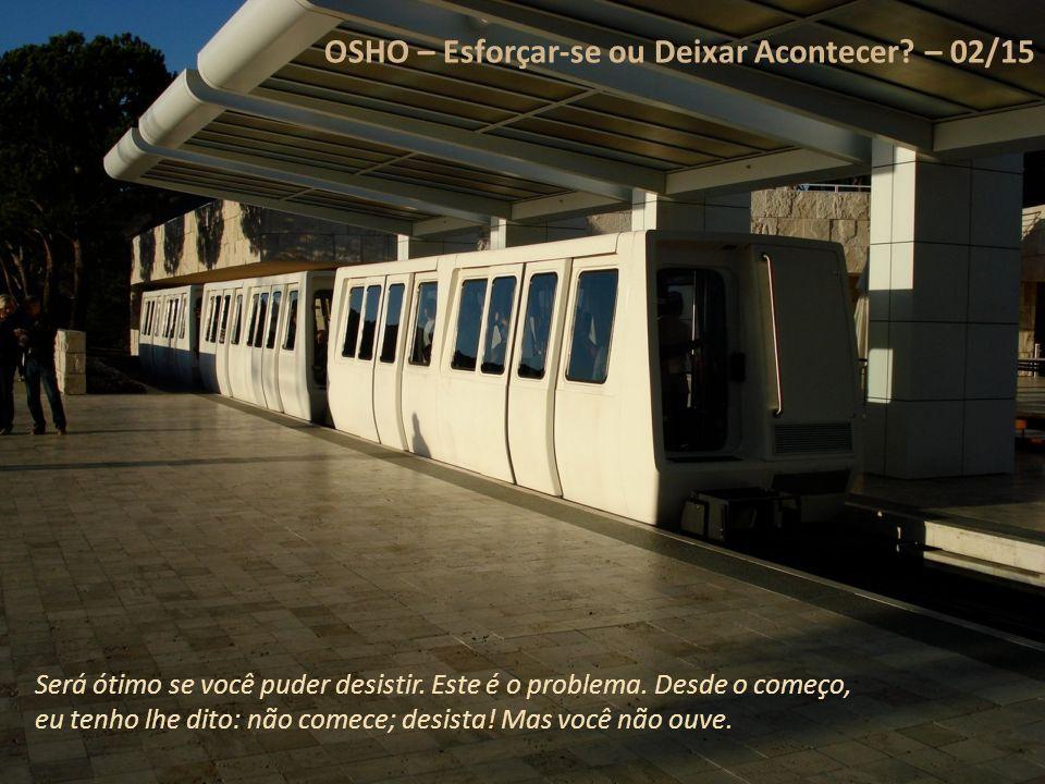 OSHO – Esforçar-se ou Deixar Acontecer – 02/15