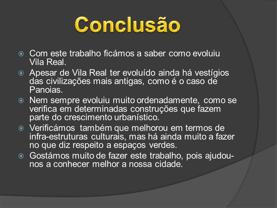 Conclusão Com este trabalho ficámos a saber como evoluiu Vila Real.