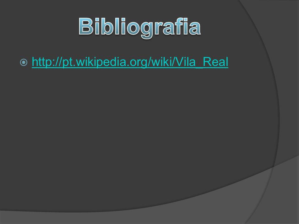 Bibliografia http://pt.wikipedia.org/wiki/Vila_Real