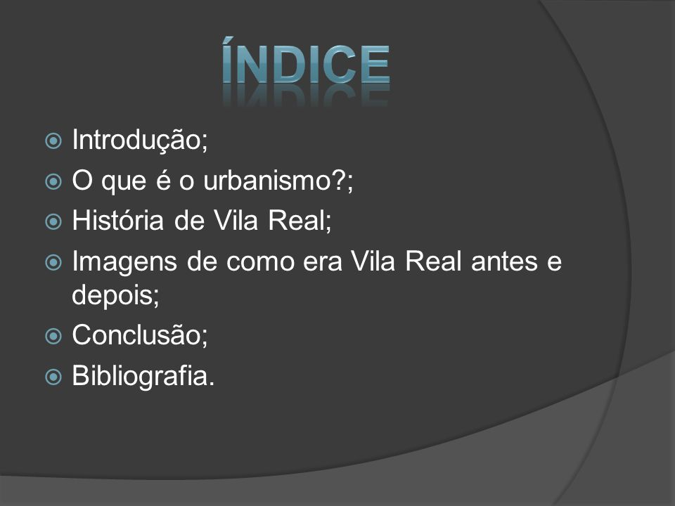 Índice Introdução; O que é o urbanismo ; História de Vila Real;