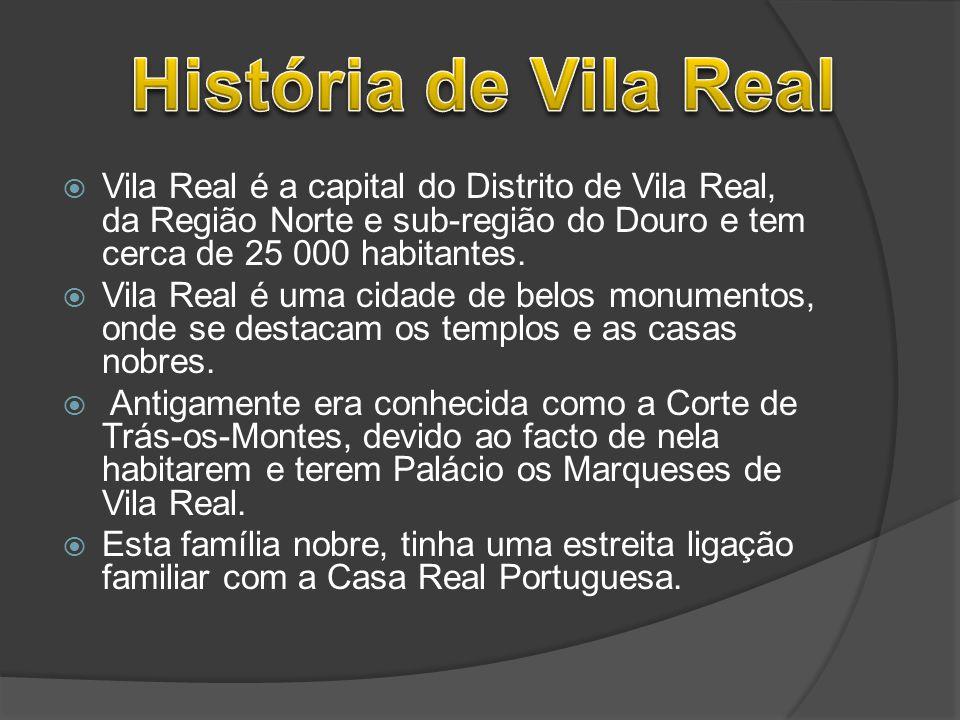 História de Vila Real Vila Real é a capital do Distrito de Vila Real, da Região Norte e sub-região do Douro e tem cerca de 25 000 habitantes.
