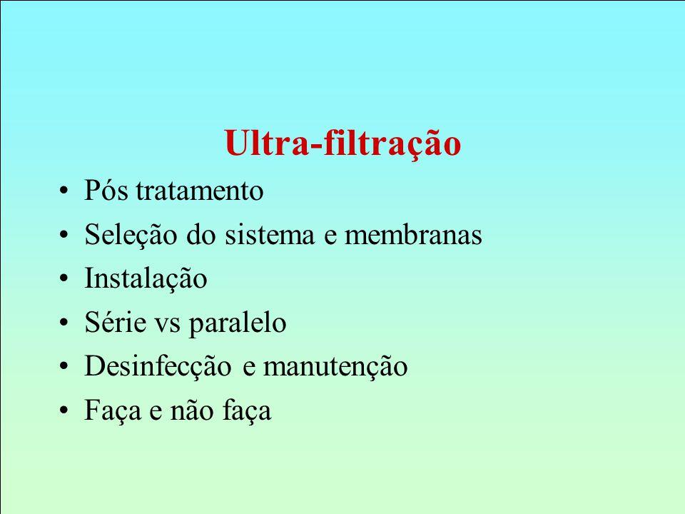 Ultra-filtração Pós tratamento Seleção do sistema e membranas