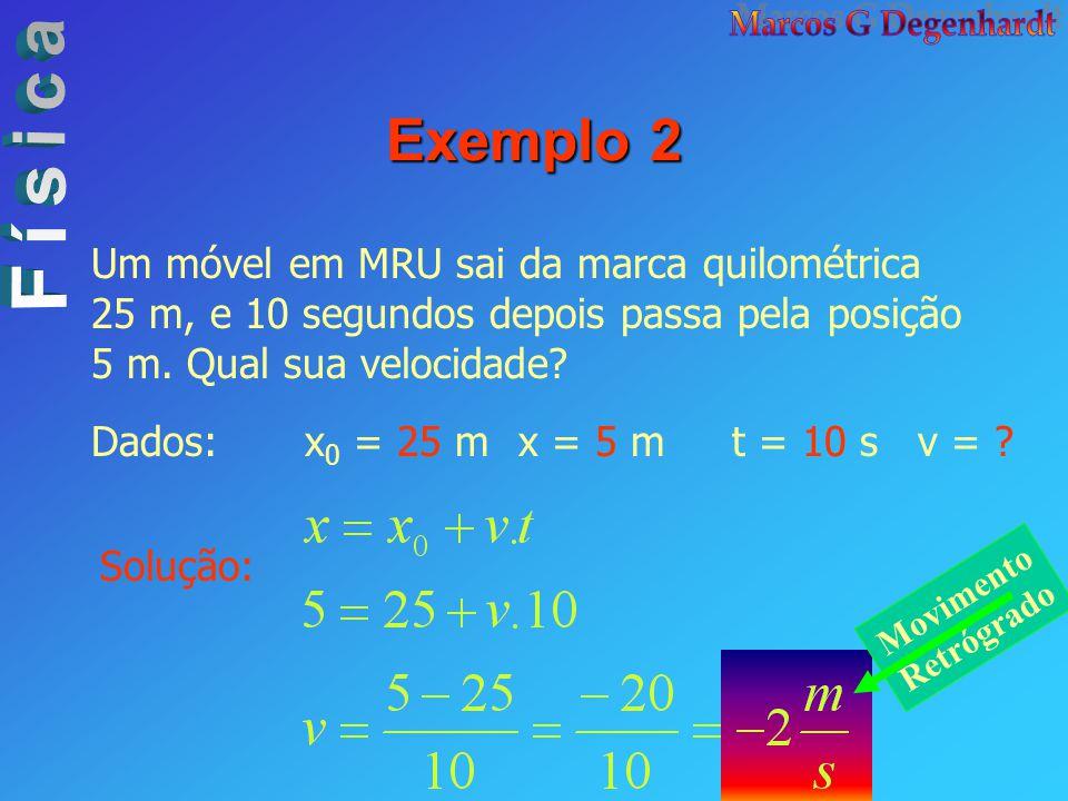 Exemplo 2 Um móvel em MRU sai da marca quilométrica 25 m, e 10 segundos depois passa pela posição 5 m. Qual sua velocidade