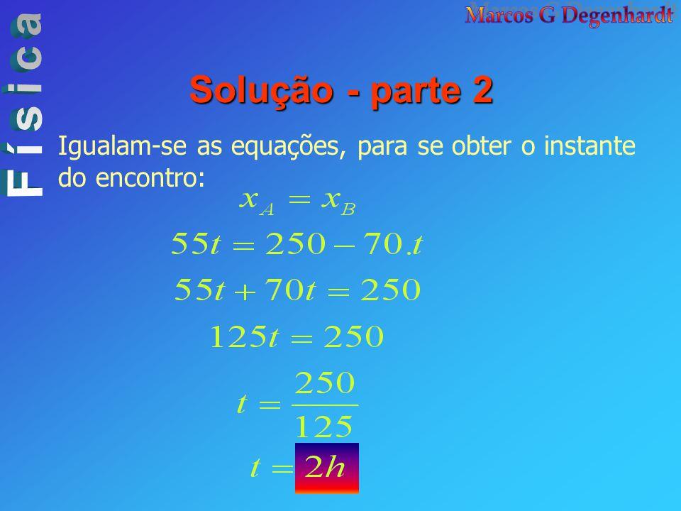 Solução - parte 2 Igualam-se as equações, para se obter o instante do encontro: