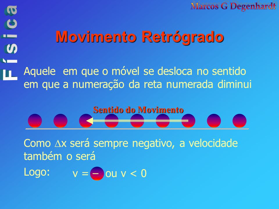 Movimento Retrógrado Aquele em que o móvel se desloca no sentido em que a numeração da reta numerada diminui.