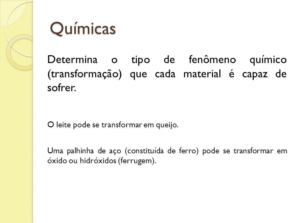 Químicas Determina o tipo de fenômeno químico (transformação) que cada material é capaz de sofrer.