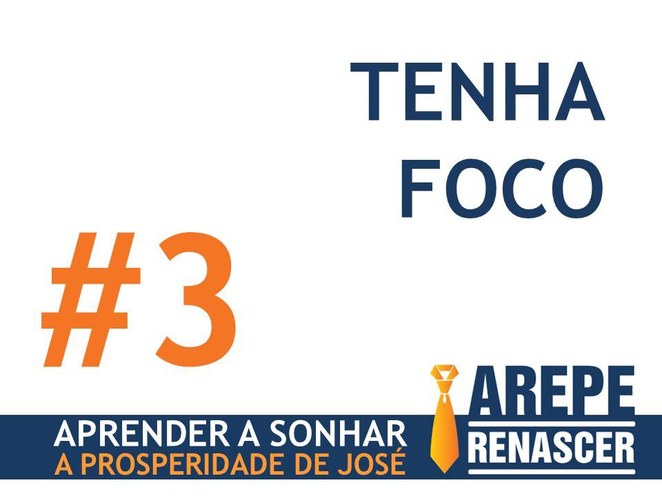 TENHA FOCO #3 APRENDER A SONHAR A PROSPERIDADE DE JOSÉ