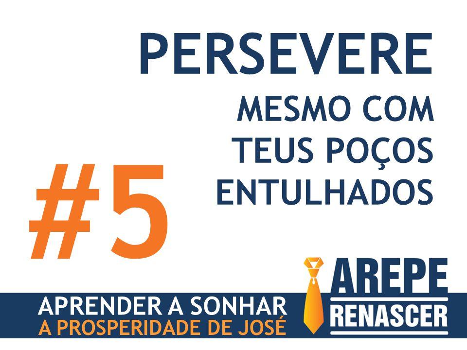 #5 PERSEVERE MESMO COM TEUS POÇOS ENTULHADOS APRENDER A SONHAR