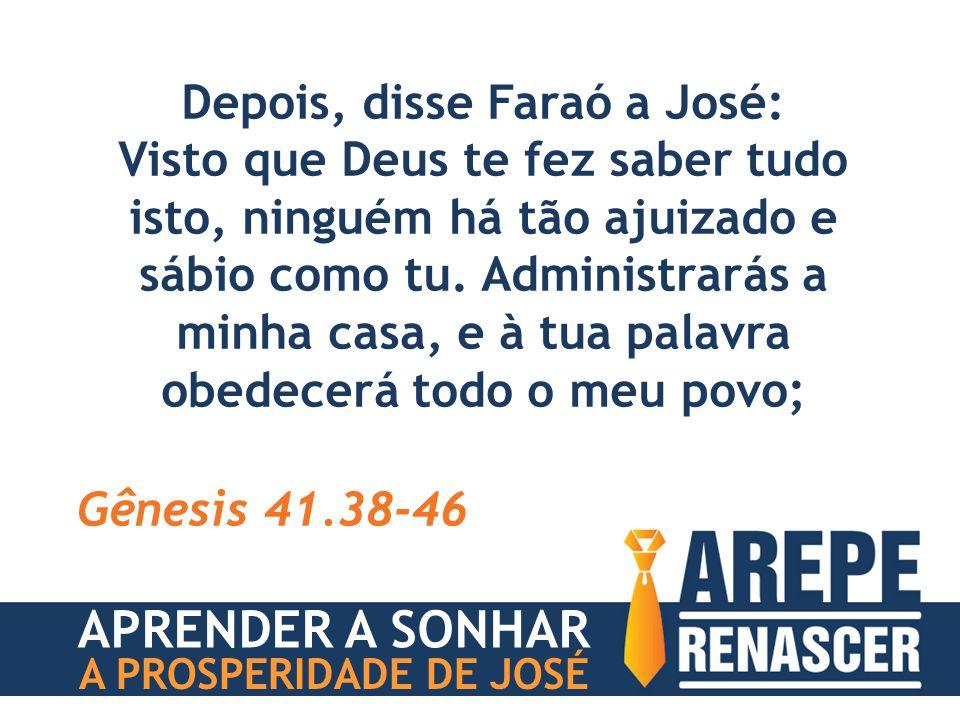 Depois, disse Faraó a José:
