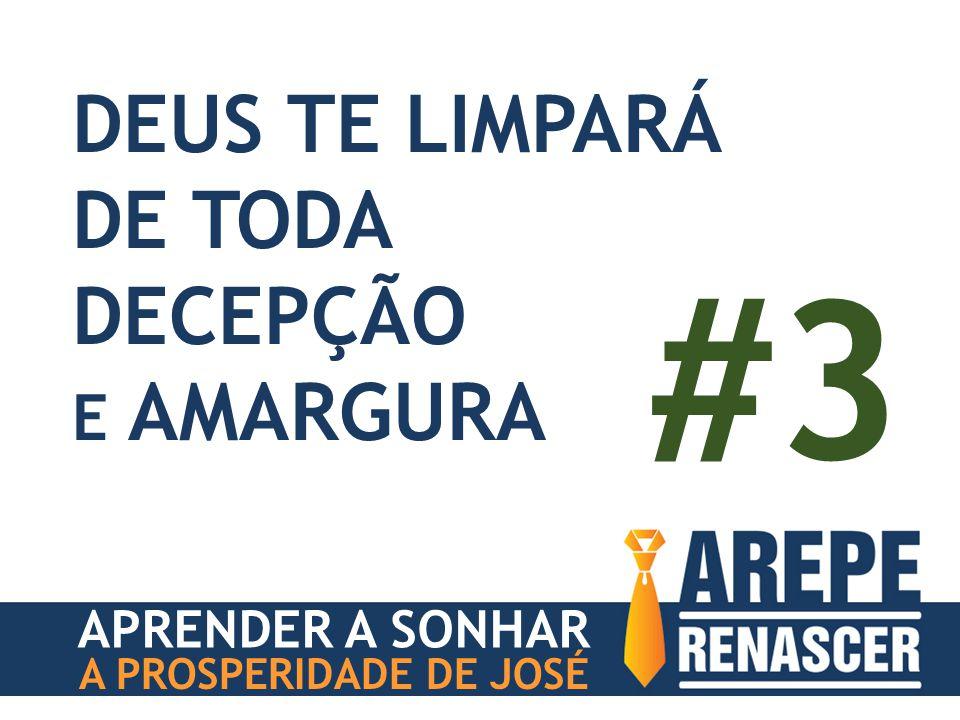 #3 DEUS TE LIMPARÁ DE TODA DECEPÇÃO E AMARGURA APRENDER A SONHAR