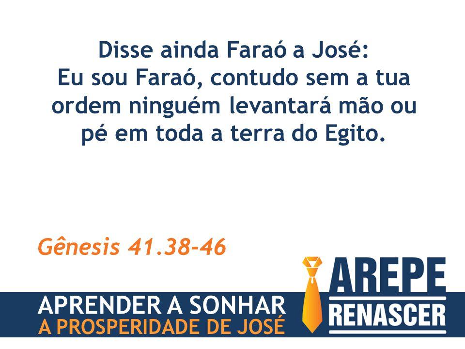 Disse ainda Faraó a José: