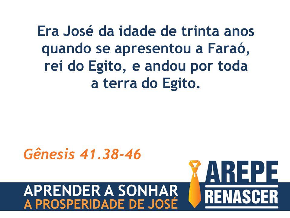Era José da idade de trinta anos quando se apresentou a Faraó,